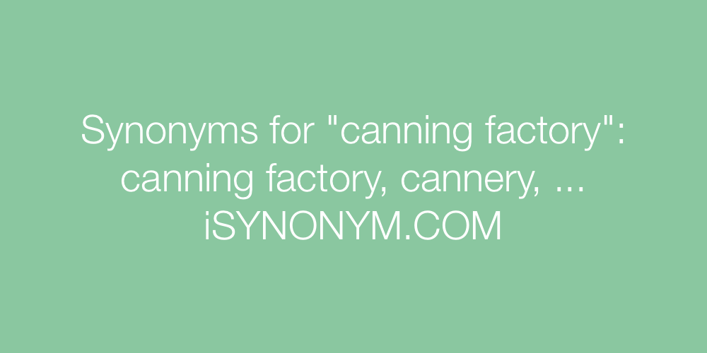 Synonyms canning factory