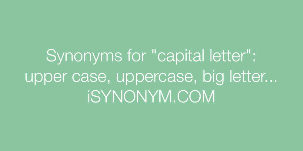 Synonyms capital letter