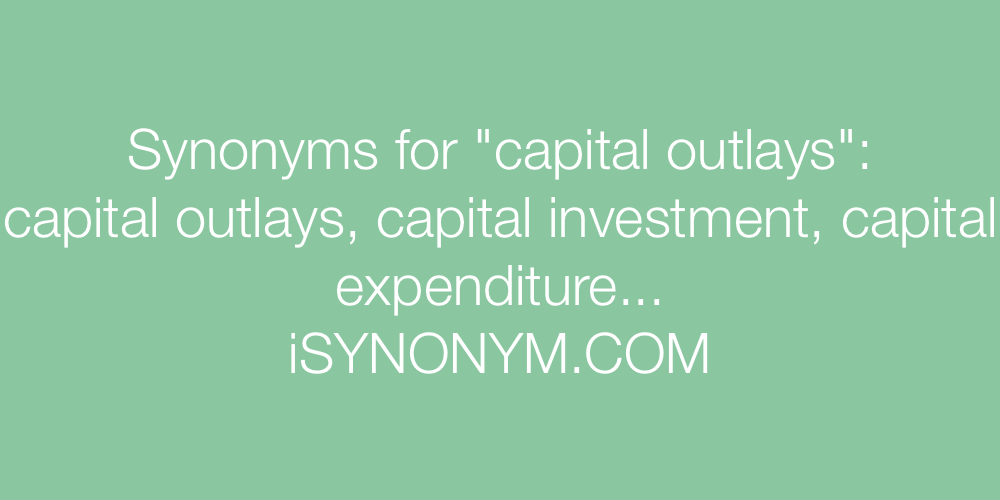 Synonyms capital outlays