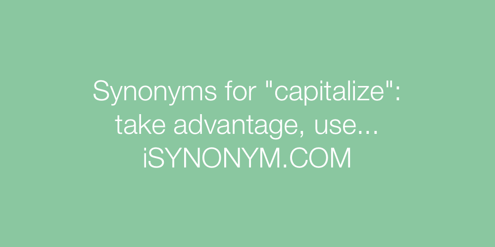 Synonyms capitalize