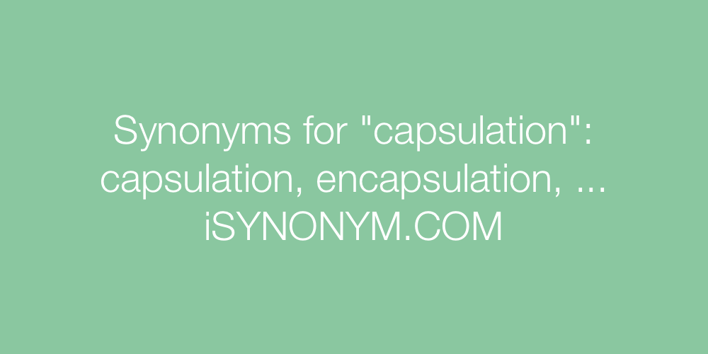 Synonyms capsulation