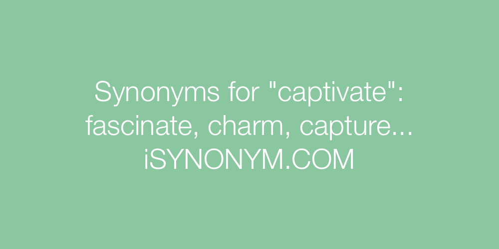 Synonyms captivate