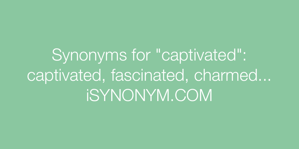Synonyms captivated