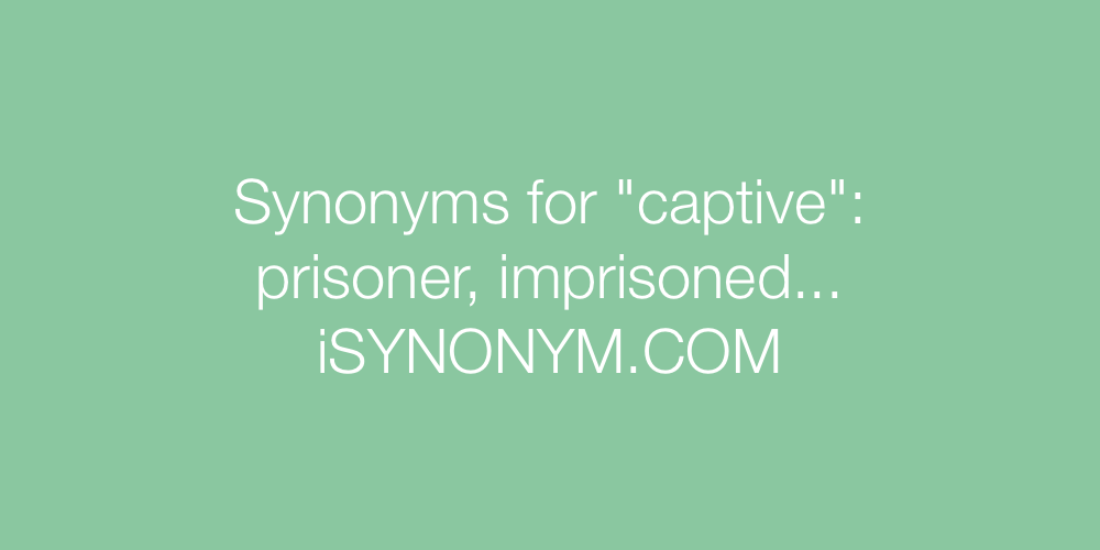 Synonyms captive