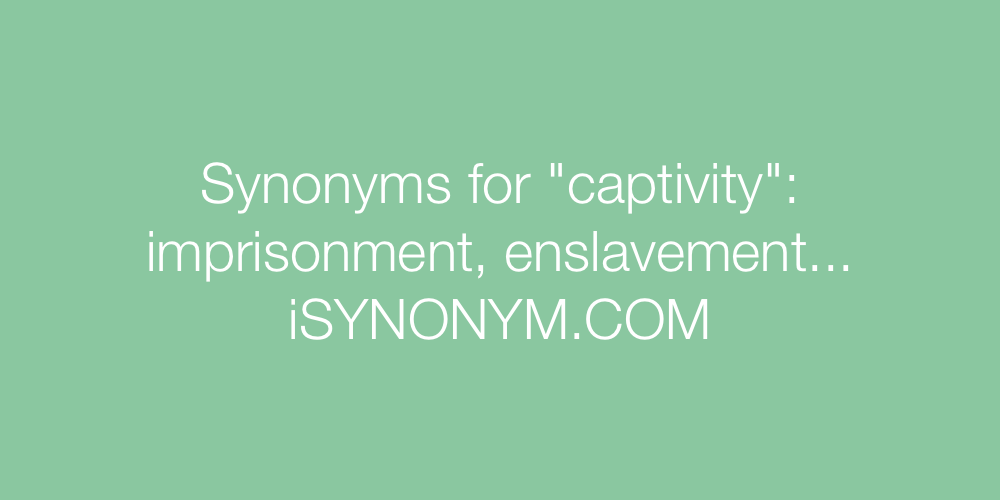 Synonyms captivity