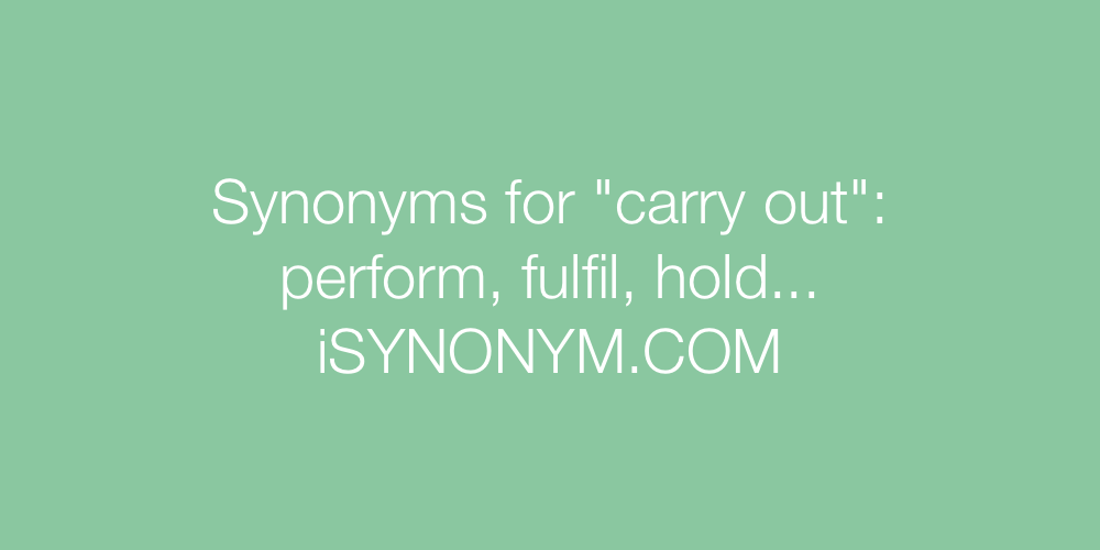Synonyms carry out