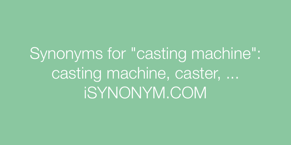 Synonyms casting machine