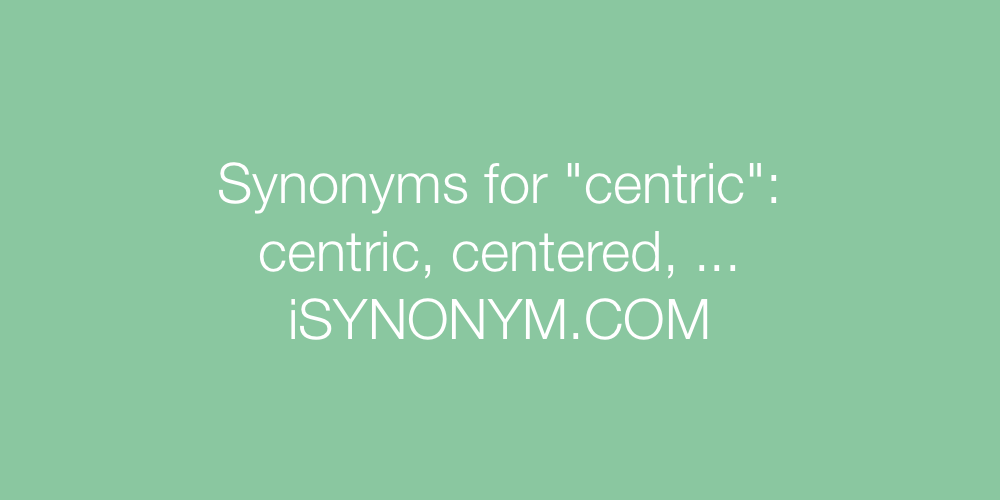 Synonyms centric
