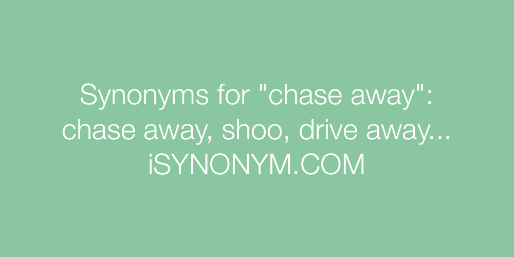 Synonyms chase away