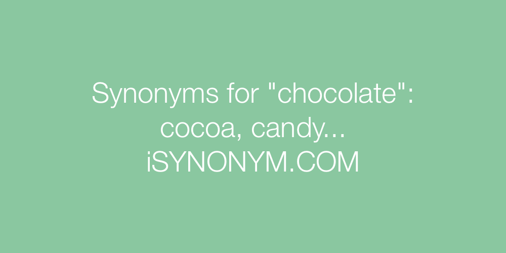 Synonyms chocolate