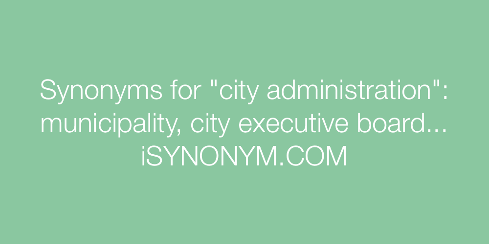 Synonyms city administration