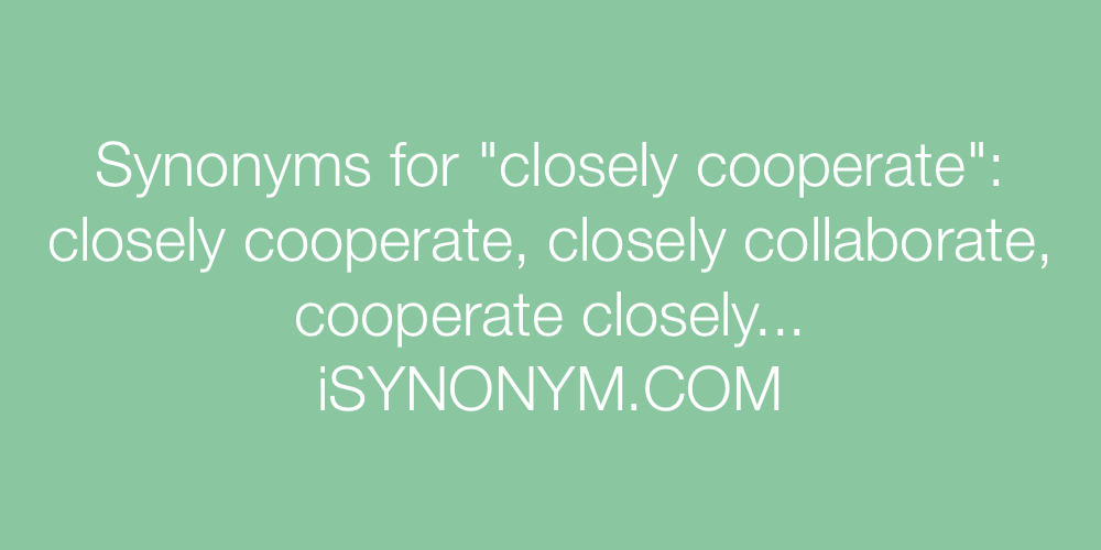 Synonyms closely cooperate