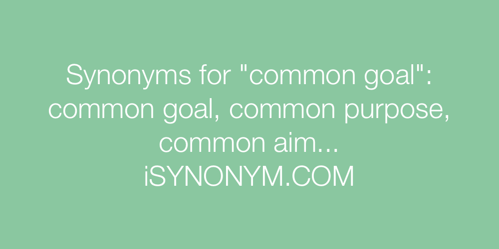 Synonyms for common goal   common goal synonyms - ISYNONYM.COM