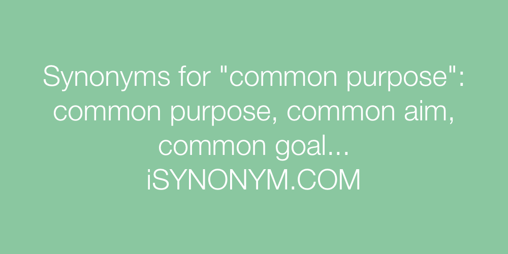 Synonyms for common purpose | common purpose synonyms - ISYNONYM.COM