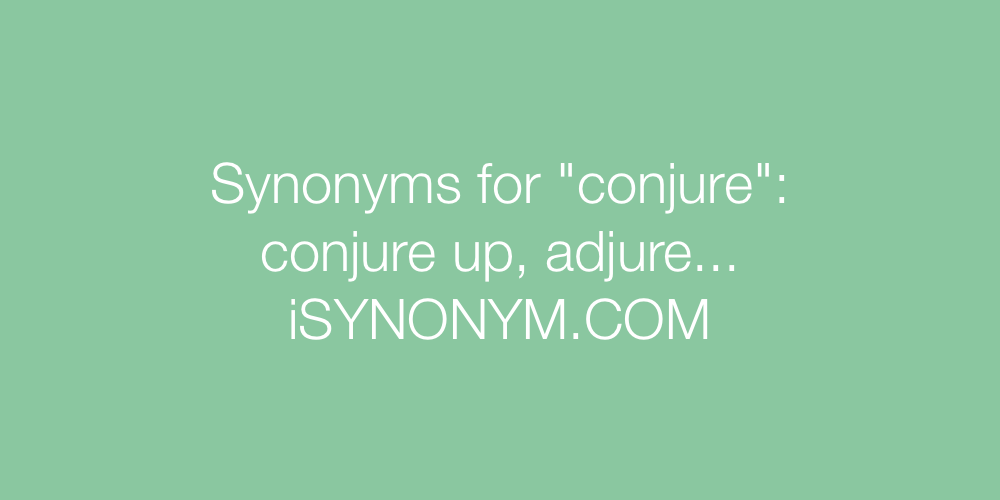 Synonyms for conjure | conjure synonyms - ISYNONYM COM