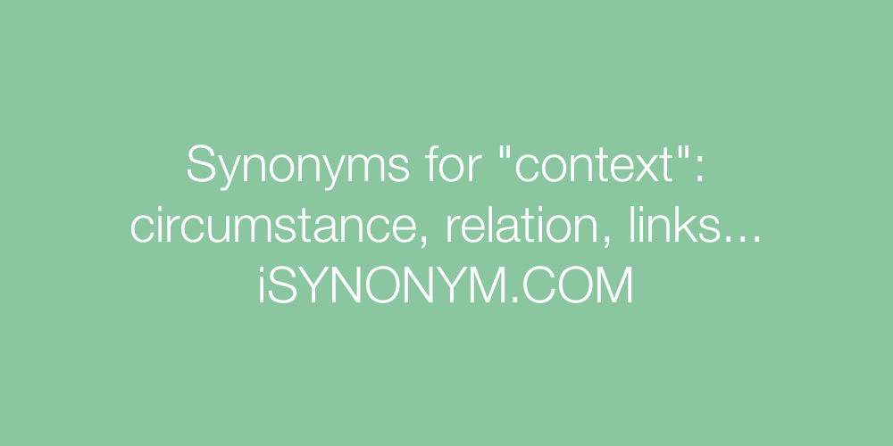 Synonyms for context | context synonyms - ISYNONYM.COM