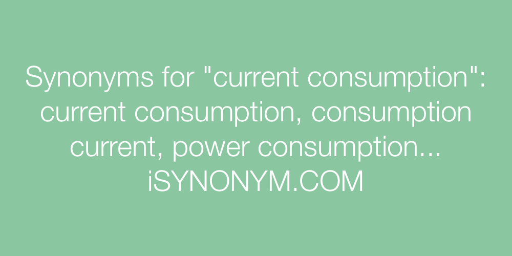 Synonyms current consumption