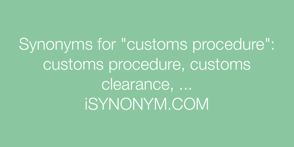 Synonyms customs procedure