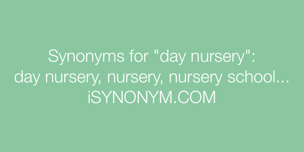 Synonyms day nursery