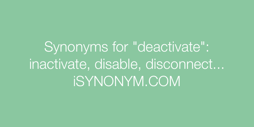 Synonyms deactivate
