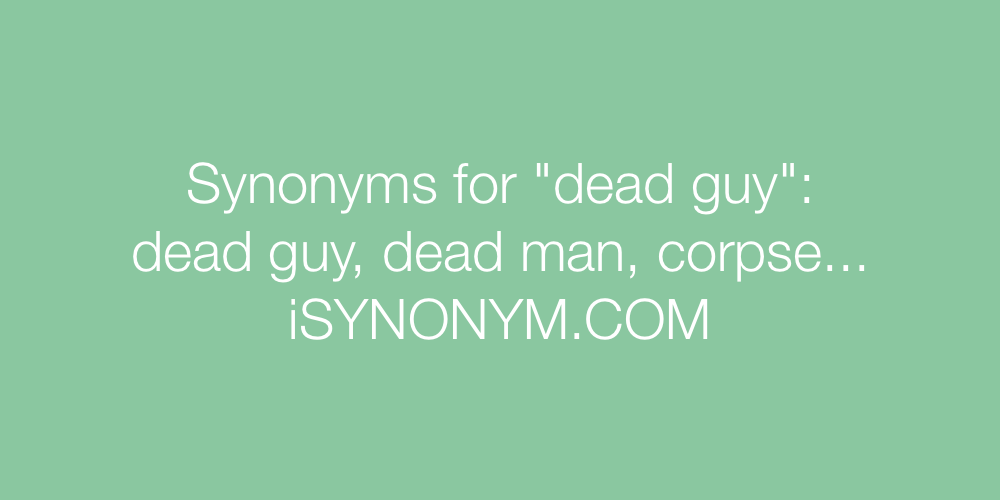 Synonyms dead guy