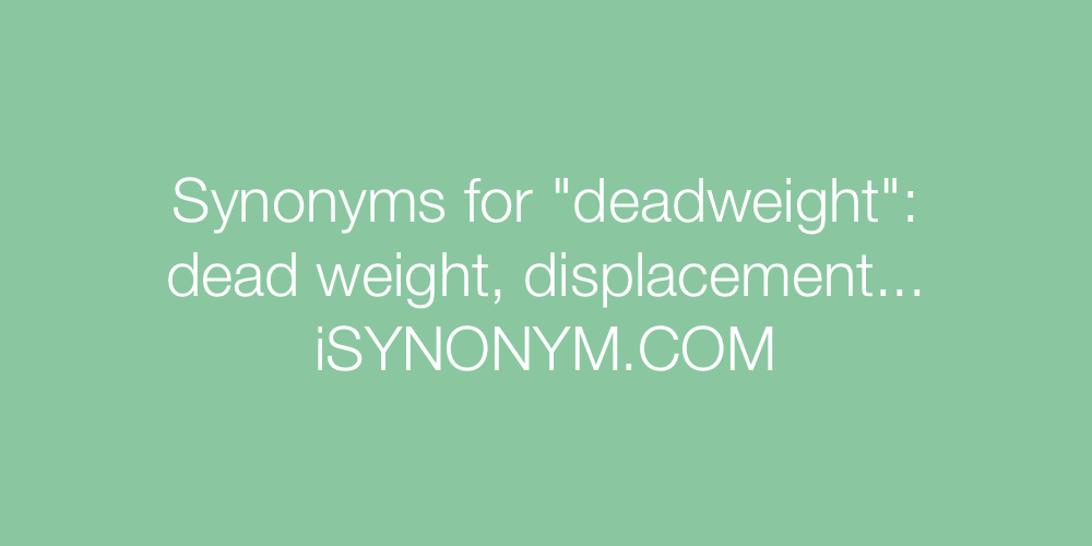 Synonyms deadweight