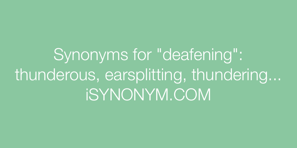 Synonyms deafening