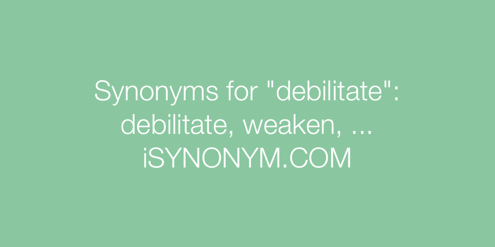 Synonyms debilitate