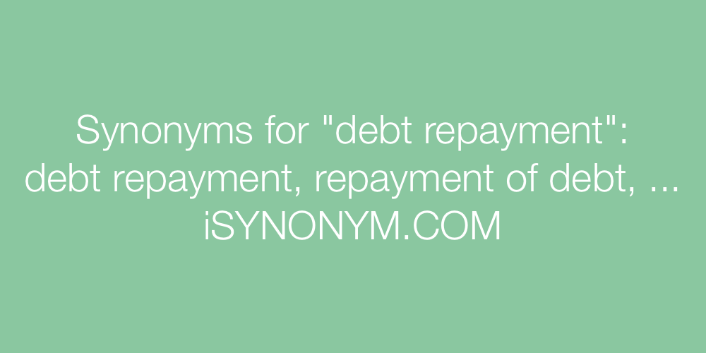 Synonyms debt repayment