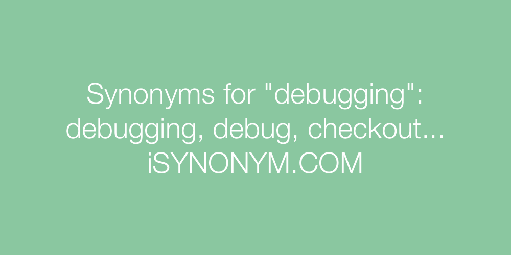 Synonyms debugging