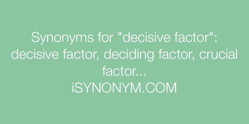 Synonyms decisive factor