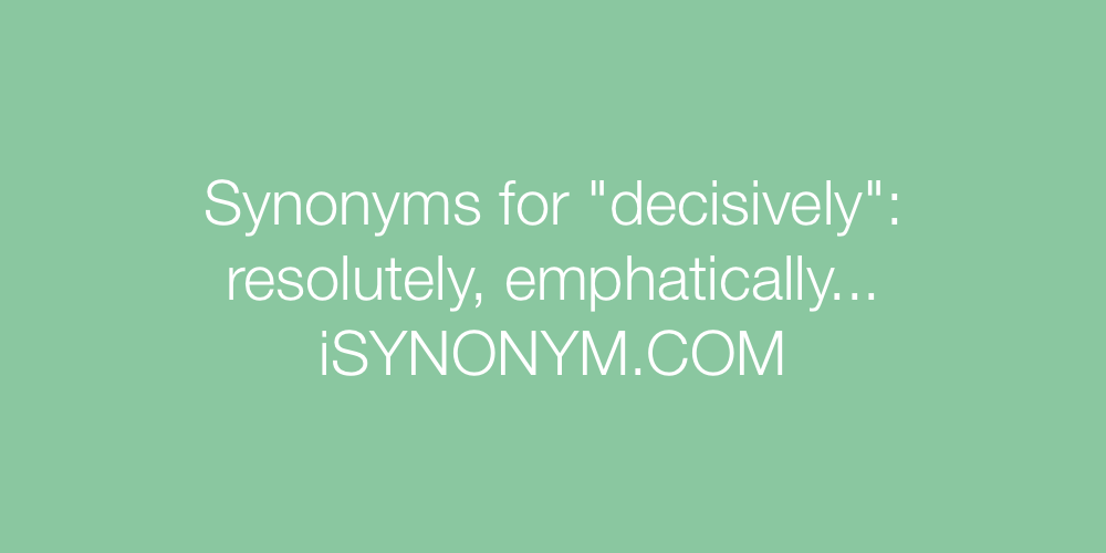 Synonyms decisively