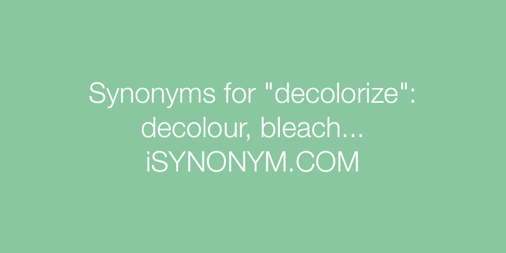 Synonyms decolorize