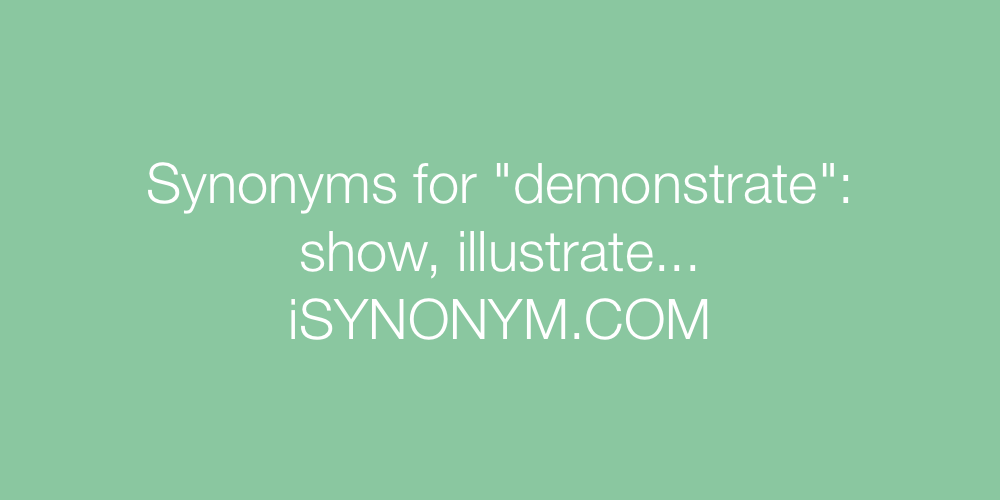 Synonyms for demonstrate | demonstrate synonyms - ISYNONYM.COM