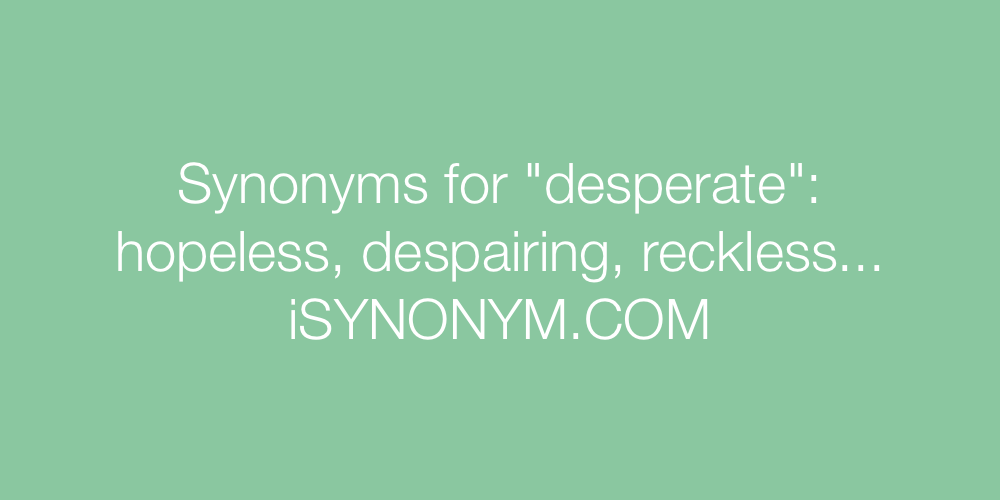Desperate Syn : Words with similar meaning of desperate at thesaurus dictionary synonym.tech.