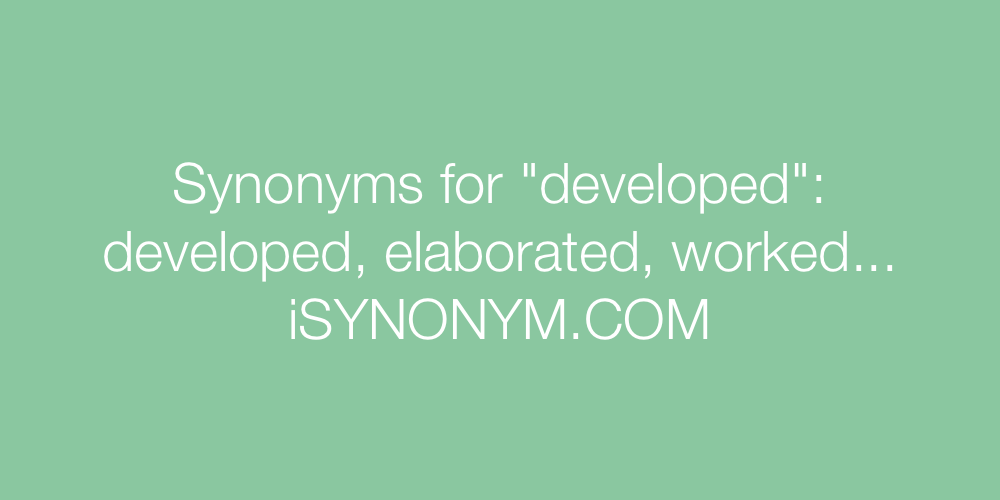 Synonyms For Developed Developed Synonyms Isynonym Com