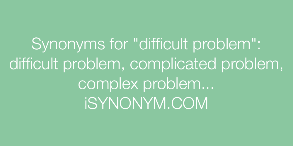 Synonyms difficult problem