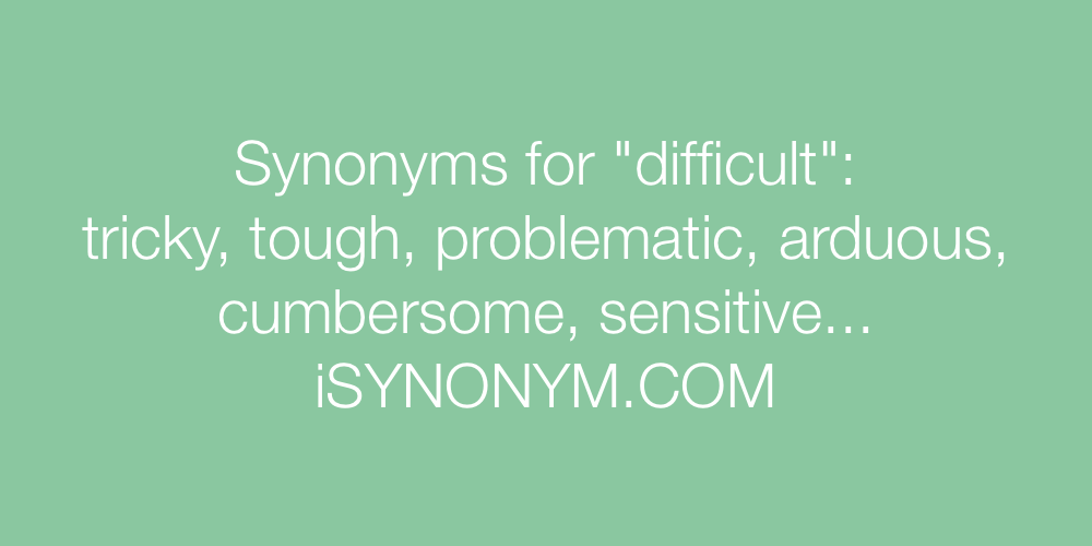 Synonyms difficult