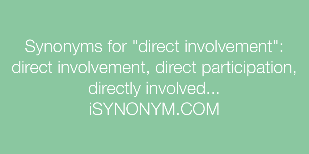 Synonyms direct involvement