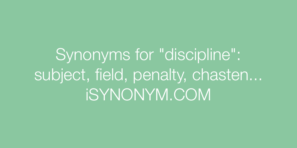 Synonyms For Discipline Discipline Synonyms Isynonym Com Our thesaurus contains synonyms of discipline in 28 different contexts. isynonym