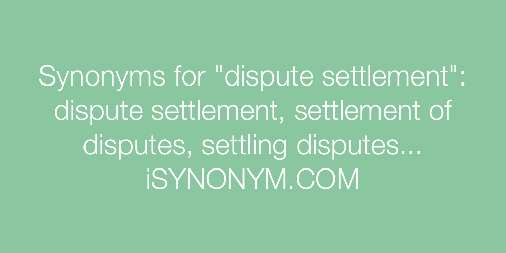 Synonyms For Dispute Settlement Dispute Settlement Synonyms