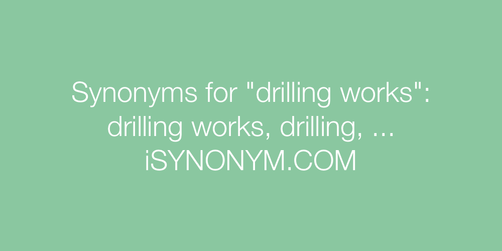 Synonyms drilling works