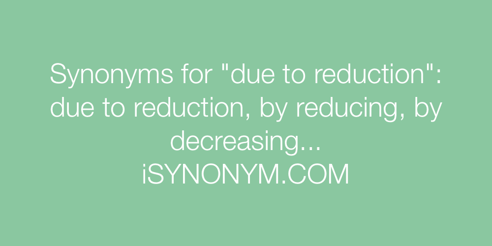 Synonyms due to reduction