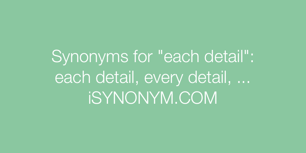 Synonyms each detail