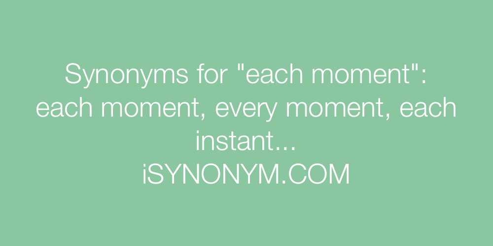 Synonyms each moment