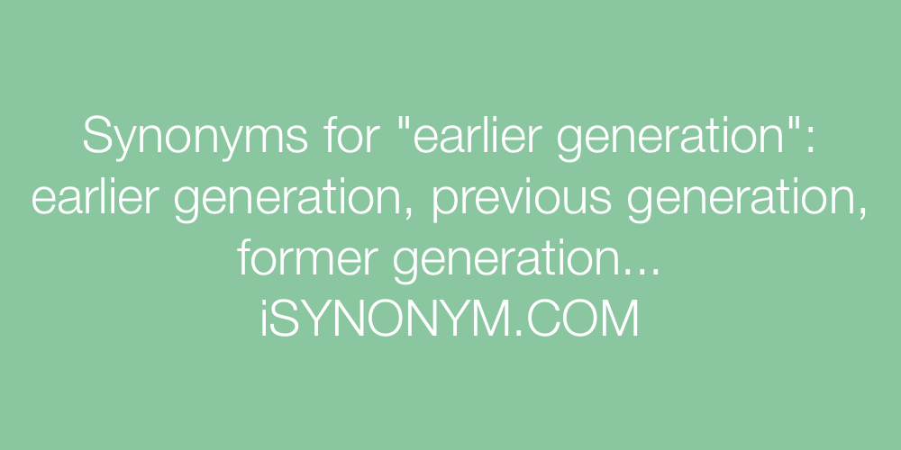 Synonyms earlier generation