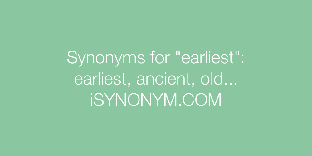 Synonyms earliest