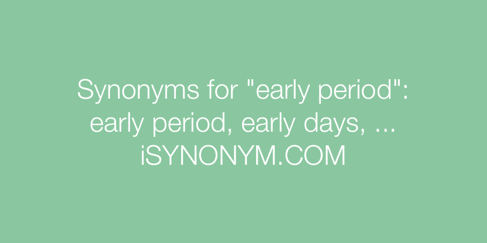 Synonyms early period