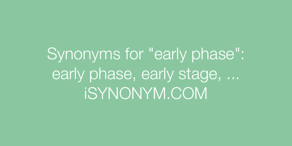 Synonyms early phase