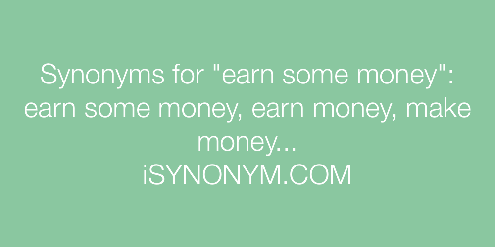 Synonyms earn some money